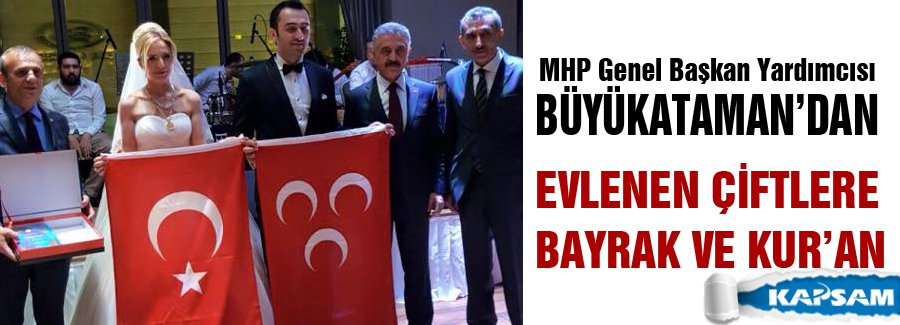 MHP'li Büyükataman Evlenen çifte Bayrak ve Kur'an...