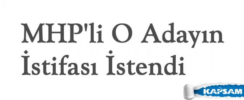 MHP'li O Adayın İstifası İstendi