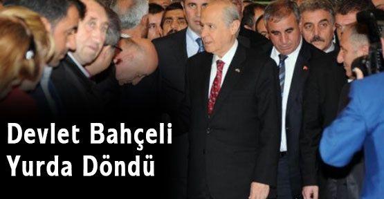 MHP Lideri Bahçeli, Yurda Döndü...