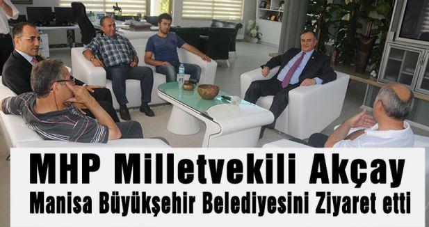 MHP Milletvekili Akçay'dan  Manisa Büyükşehir'e zeyaret