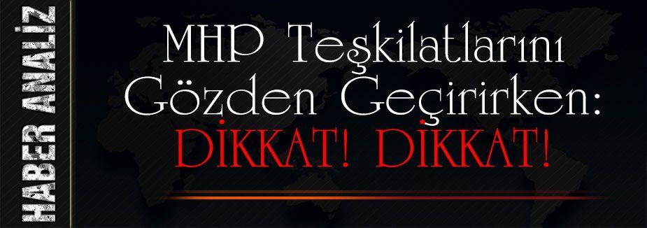 MHP Teşkilatlarını Gözden Geçirirken: DİKKAT!