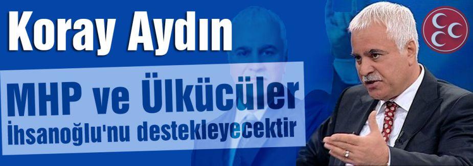 MHP ve Ülkücüler İhsanoğlu'nu Destekleyecektir
