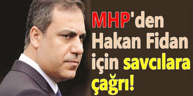 MHP'den Hakan Fidan için savcılara çağrıda bulundu