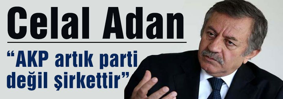 MHP'li Adan: AKP artık parti değil şirkettir