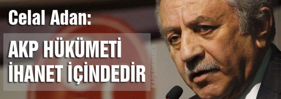 MHP'li Adan; AKP Hükümeti ihanet içindedir
