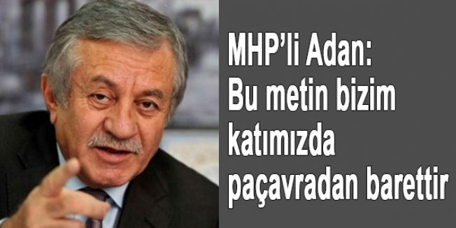 MHP'li Adan: Bu metin bizim katımızda paçavradan barettir