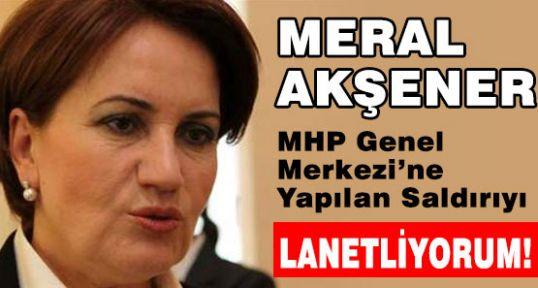 MHP'li Akşener; MHP Saldırısını lanetliyoruz