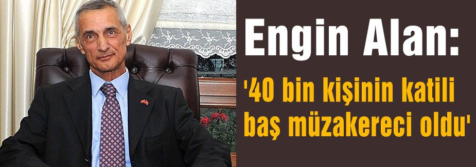 MHP'li Alan:'40 bin kişinin katili baş müzakereci oldu'