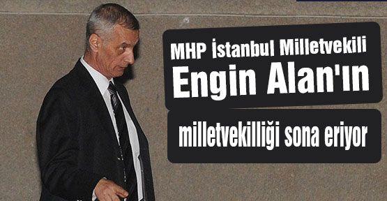 MHP'li Alan'ın milletvekilliği sona eriyor