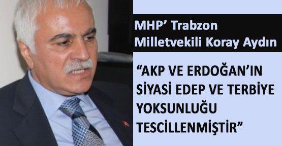 Mhp'li Aydın:'Çirkin Tezgahın Aktörü Erdoğan'dır