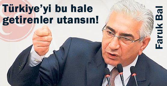 """MHP'li Bal: """"Türkiye'yi Bu Hale Getirenler Utansın"""""""