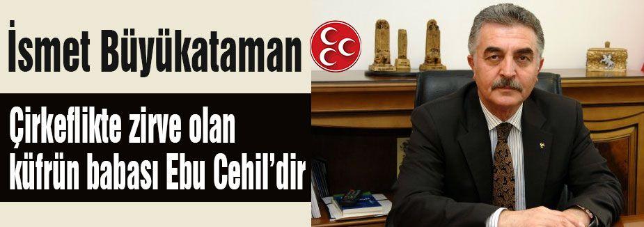 MHP'li Büyükataman: 'küfrün babası Ebu Cehil'dir'