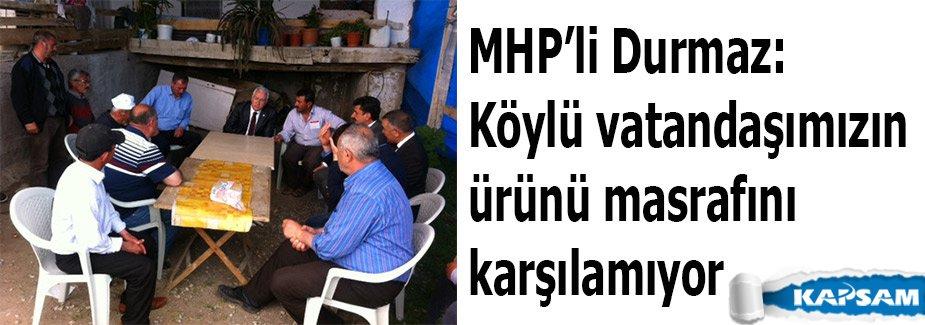 MHP'li Durmaz: Köylü vatandaşımızın ürünü masrafını karşılamıyor