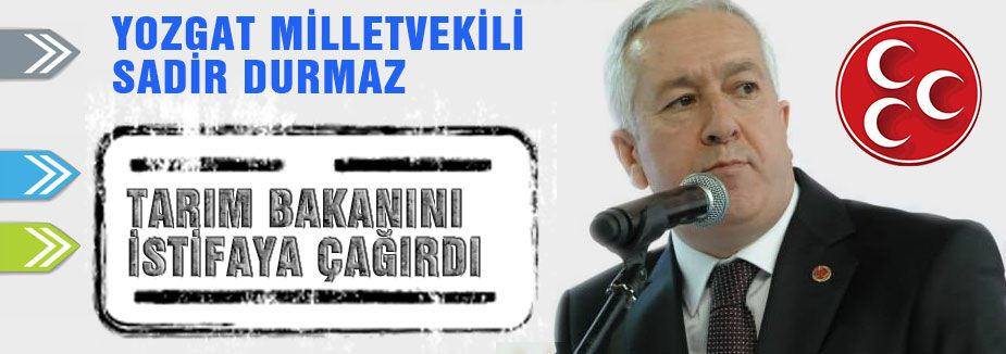 MHP'li Durmaz Tarım Bakanını İstifaya Çağırdı...