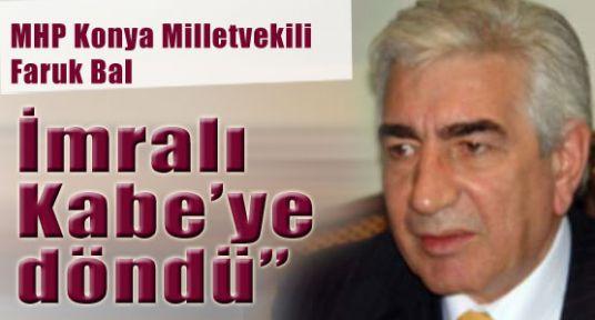 MHP'li Faruk Bal :''İmralı Kabe'ye döndü''