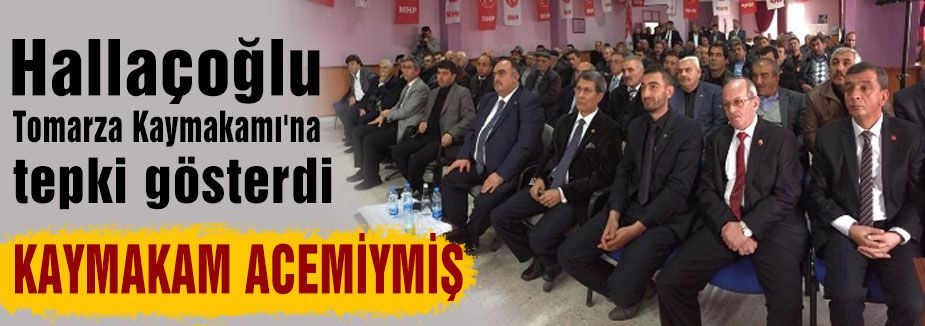 MHP'li Halaçoğlu'ndan Tomarza Kaymakamı'na tepki