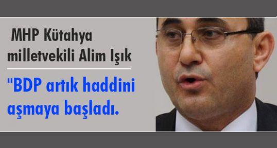 MHP'li Işık:'BDP Haddini Aşıyor'...