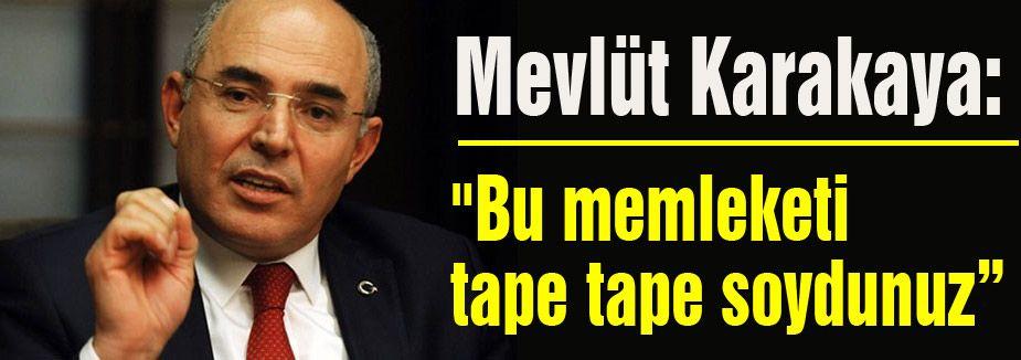 """MHP'li Karakaya: """"Bu Memleketi Tape Tape Soydunuz"""""""