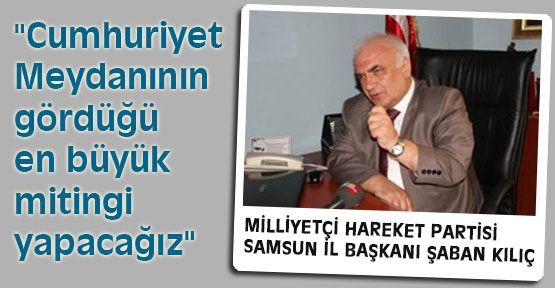 MHP'li Kılıç: 'Miting Muhteşem Olacak'