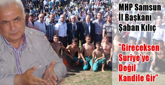"""MHP'li Kılıç,""""Gireceksen Suriye'ye Değil Kandile Gir"""""""
