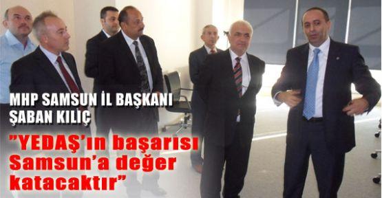 """MHP'li Kılıç,""""YEDAŞ'ın başarısı Samsun'a değer katacaktır"""""""
