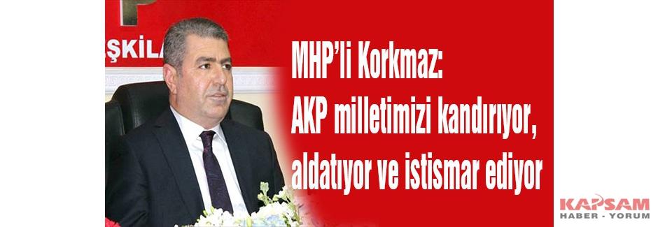 MHP'li Korkmaz: AKP milletimizi kandırıyor, aldatıyor ve istismar ediyor