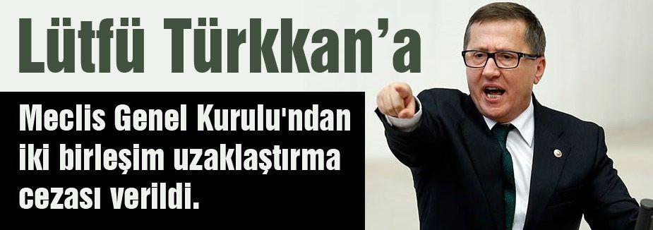 MHP'li Lütfü Türkkan'a Meclisten uzaklaştırma cezası...