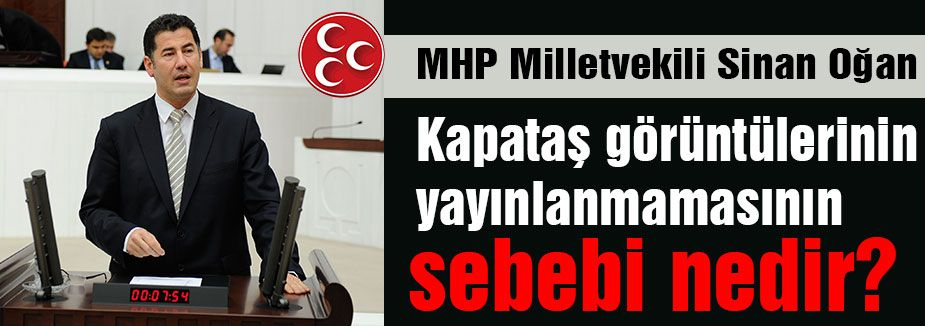 MHP'li Oğan, Başbakan'a 'Kabataş''ı Sordu