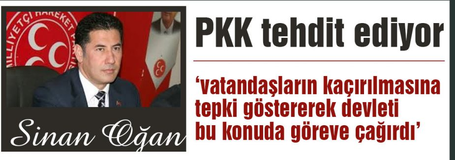 MHP'li Oğan: PKK Tehdit Ediyor