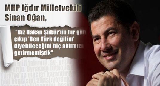 """MHP'li Ogan'dan """"Ben Türk Değilim"""" Tepkisi"""