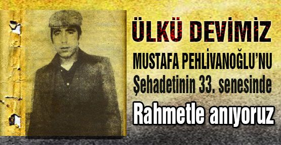 MHP'li Oğan:'Pehlivanoğlu'nu Rahmetle Anıyoruz'
