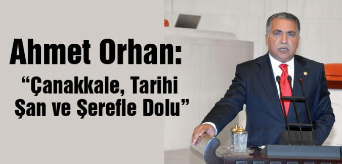 """MHP'li  Orhan; """"Çanakkale, Tarihi Şan ve Şerefle Dolu"""""""