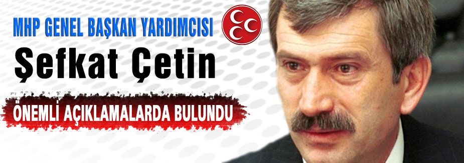 MHP'li Şefkat Çetin'den Önemli Açıklama