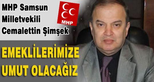 MHP'li Şimşek,Emekli Dul ve yetimlerimiz kan ağlıyor