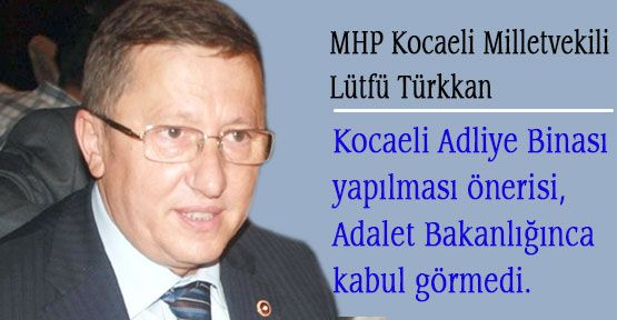 MHP'li Türkkan, Adliye Binası Kabul Görmedi