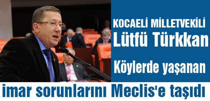 MHP'li Türkkan, imar sorunlarını Meclis'e taşıdı.