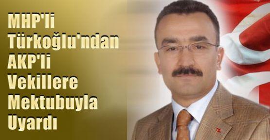 MHP'li Türkoğlu'ndan AKP'li Vekillere Mektubuyla Uyardı