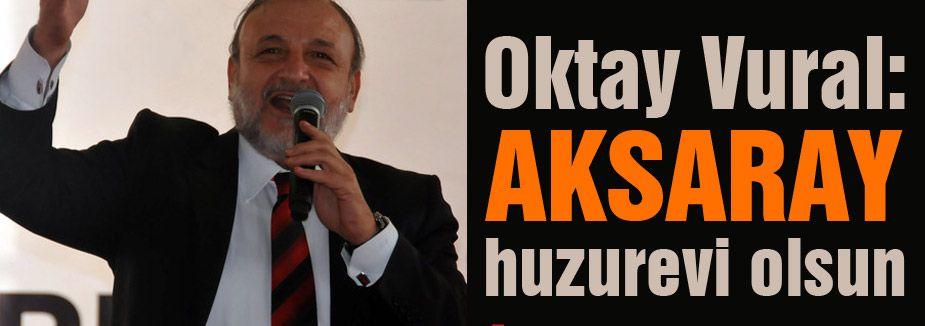 MHP'li Vural, Aksaray huzurevi olsun