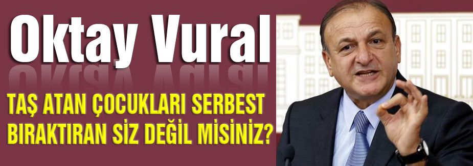 """MHP'li Vural: """"Taş atan çocukları serbest bıraktıran siz değil misiniz?"""""""