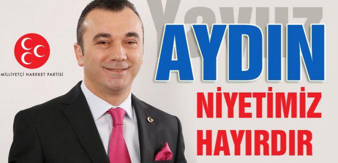 MHP'li Yavuz Aydın; Hedefimiz ve Niyetimiz Hayırdır