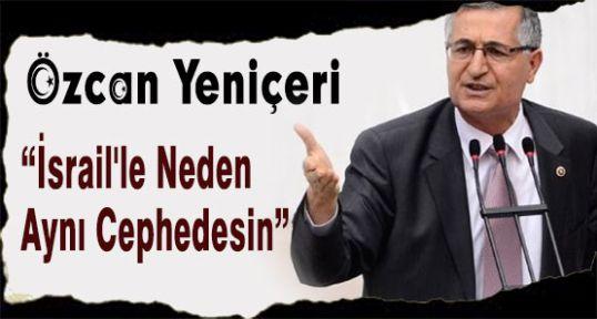 MHP'li Yeniçeri:'İsrail'le Neden Aynı Cephedesin'