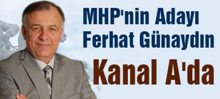 MHP'nin Adayı Ferhat Günaydın Kanal A'da