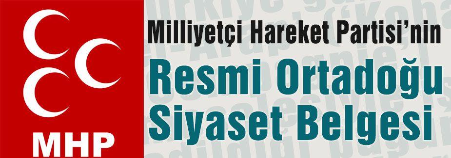 MHP'nin Resmi Ortadoğu Siyaset Belgesi