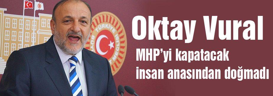 MHP'yi kapatacak insan anasından doğmadı