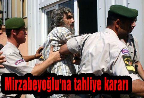 Mirzabeyoğlu'na tahliye kararı