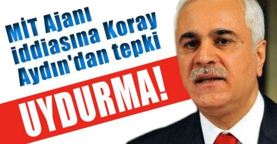 MİT Ajanı iddiasına Koray Aydın'dan tepki