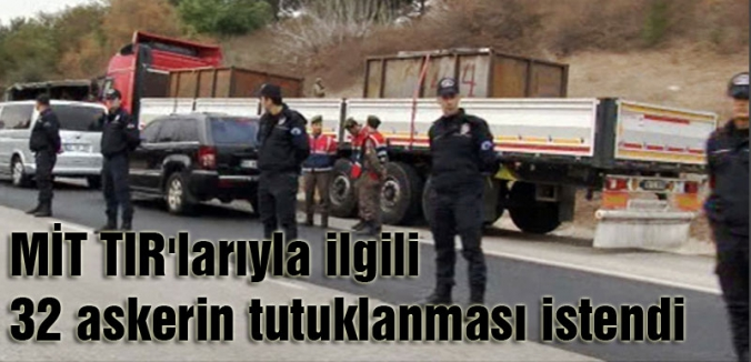 MİT TIR'larını durduran askerlere tutuklama talebi