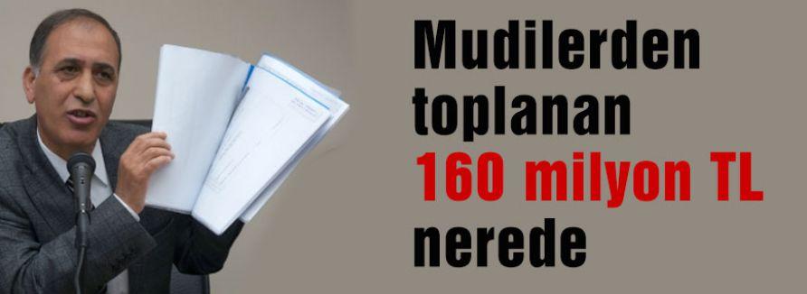 Mudilerden toplanan 160 milyon TL nerede