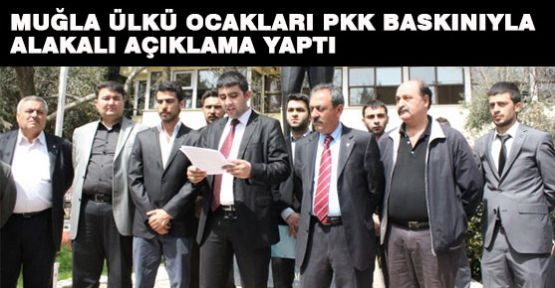 Muğla Ülkücüleri PKK Baskınıyla alakalı Açıklama Yaptı