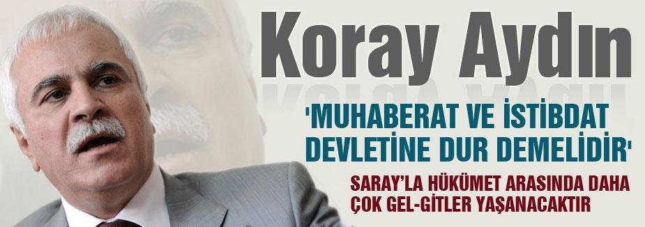 'MUHABERAT VE İSTİBDAT DEVLETİNE DUR DEMELİDİR'